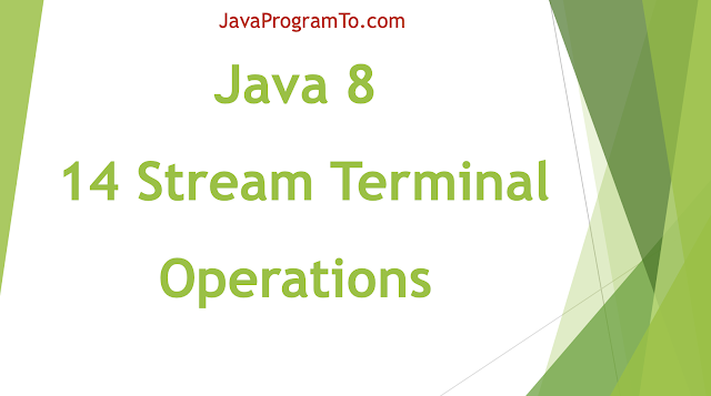 Java 8 - 14 Stream Terminal Operations With Examples