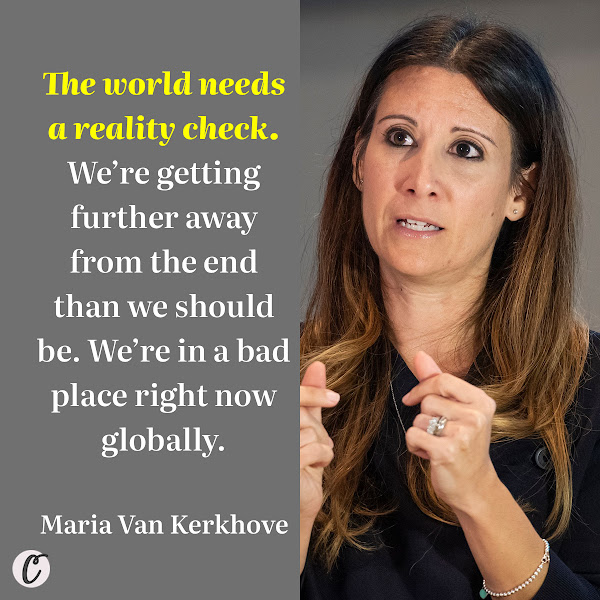 The world needs a reality check. We're getting further away from the end than we should be. We're in a bad place right now globally. — Maria Van Kerkhove, World Health Organization epidemiologist