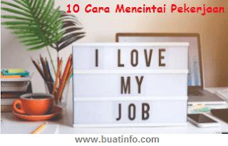 Buat Info - Cara Mencintai Pekerjaan