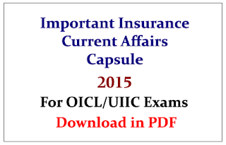 Important Insurance Current Affairs Capsule for upcoming OICL/UIIC Exams 2015- Download in PDF