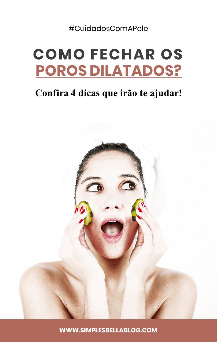 Como fechar os poros dilatados? Confira 4 dicas que irão te ajudar!
