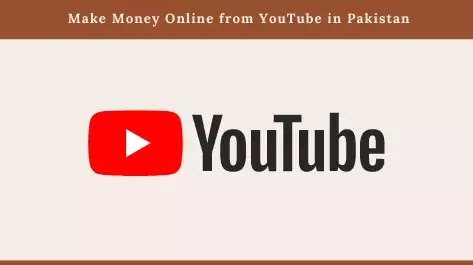How to Make Money Online from YouTube in Pakistan