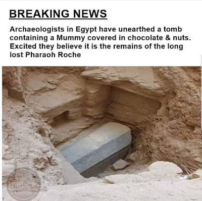 Breaking News: Archaeologists in Egypt have unearthed a tomb containing a Mummy covered in chocolate and nuts