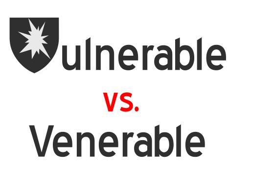 venerable vs vulnerable, venerable or vulnerable