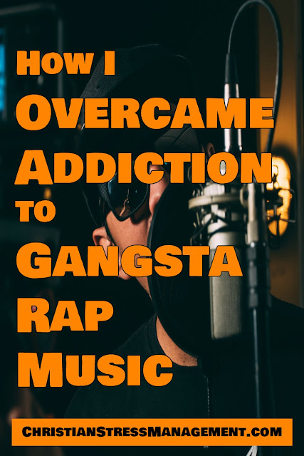 How I Overcame Addiction to Gangsta Rap Music