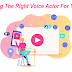 Selecting and Hiring The Right Voice Actor For You
