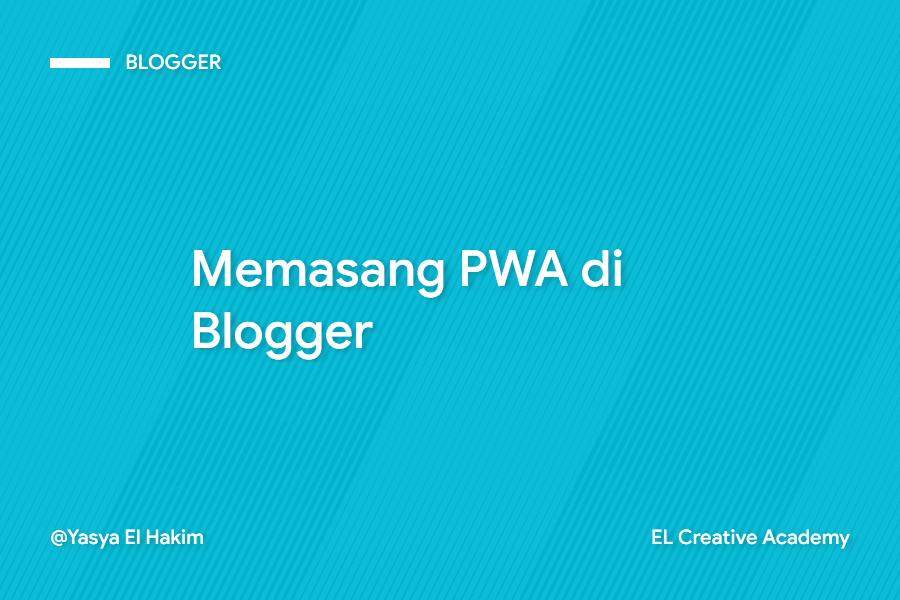 PWA: Membuat Progressive Web App dengan Blogger