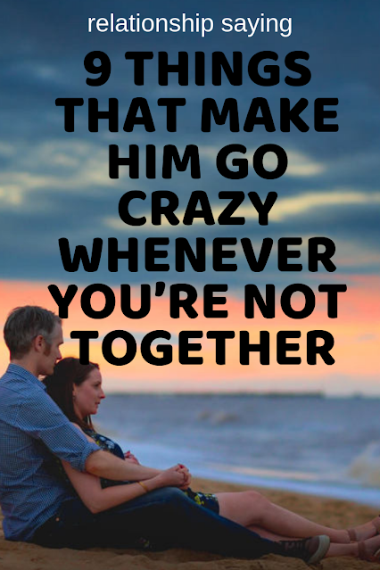 9 Things That Make Him Go Crazy Whenever You're Not Together