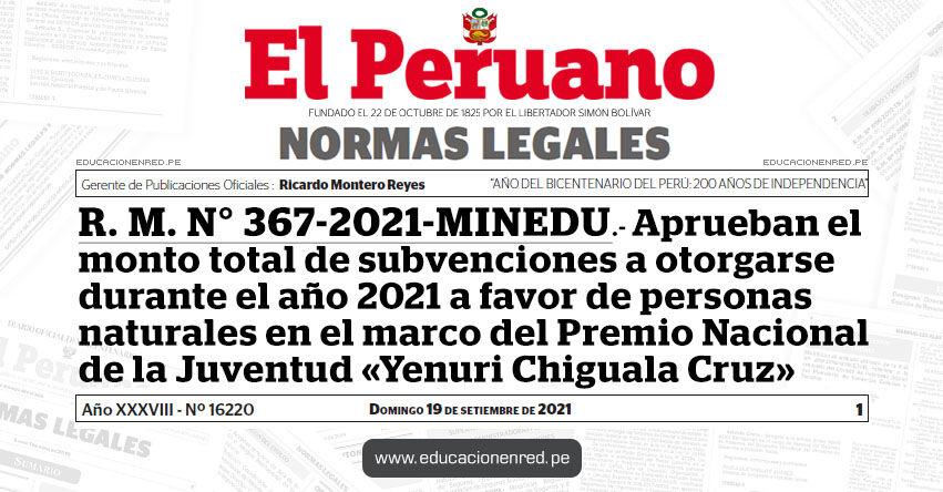 R. M. N° 367-2021-MINEDU.- Aprueban el monto total de subvenciones a otorgarse durante el año 2021 a favor de personas naturales en el marco del Premio Nacional de la Juventud «Yenuri Chiguala Cruz»