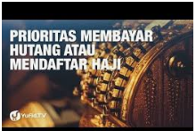 Dahulukan Melunasi Hutang, Baru Mendaftar Ibadah Haji.