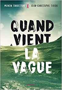 Quand vient la vague  - Manon Fargetton / Jean-Christophe Tixier
