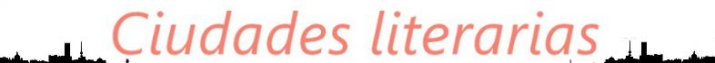 http://ciudades-literarias.blogspot.com.es/