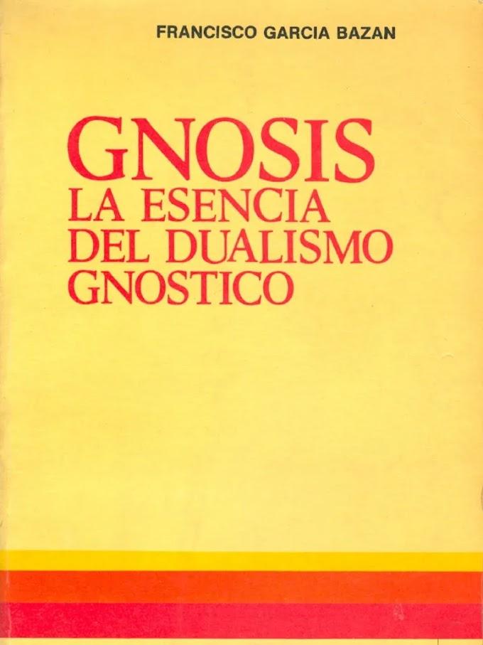 Gnosis: La Esencia del Dualismo Gnóstico por Francisco García Bazán