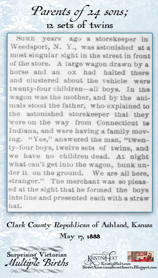 Kristin Holt | Surprising Victorian Multiple Births. From Clark County Republican of Ashland, Kansas, May 17, 1888: a report of a family with 24 sons born to them as 12 sets of twins.