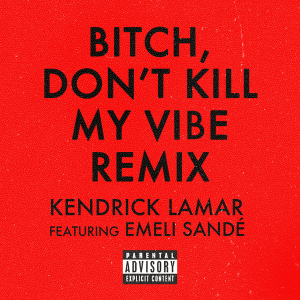 Kendrick Lamar - Bitch, Don't Kill My Vibe (feat. Emeli Sandé) [Remix] - Single  Cover
