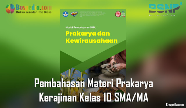 Pembahasan Materi Prakarya tentang Kerajinan Kelas 10 SMA/MA