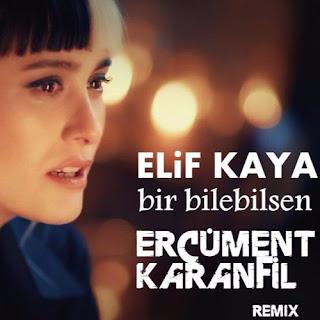 Elif Kaya - Bir Bilebilsen (Ercüment Karanfil Remix)