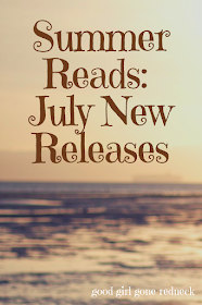 Good Girl Gone Redneck: Summer Reads: July New Releases