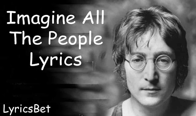 Imagine All The People Lyrics