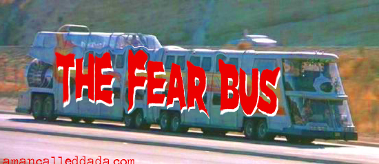 Advisory: Stay Off the FEAR BUS  Fear-bus