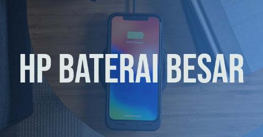 Smartphone dengan Baterai Besar Berkapasitas 4000mAh - 5000mAh