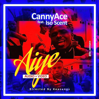 CannyAce – Aiye Ft. Iso Scent