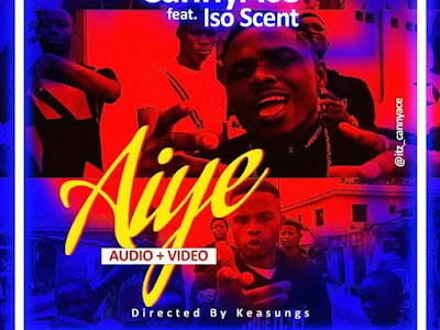 MP3 + VIDEO: CannyAce – Aiye Ft. Iso Scent | @itz_CannyAce