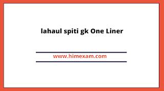lahaul spiti gk One Liner