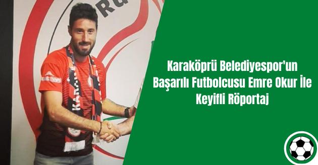 Karaköprü Belediyespor'un Başarılı Futbolcusu Emre Okur İle Keyifli Röportaj