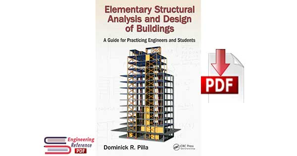 Elementary Structural Analysis and Design of Buildings :A Guide for Practicing Engineers and Students by Dominick R. Pilla