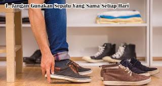 Jangan Gunakan Sepatu Yang Sama Setiap Hari Agar Sepatu Awet dan Tidak Bau