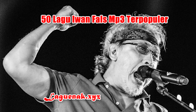 50 Kumpulan Lagu Lagu Iwan Fals Mp3 Terpopuler Full Album Terbaru Telengkap