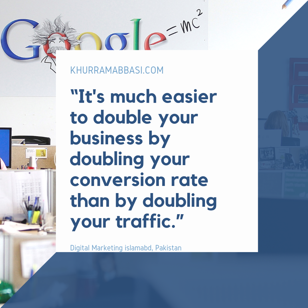 It's much easier to double your business by doubling your conversion rate than by doubling your traffic.