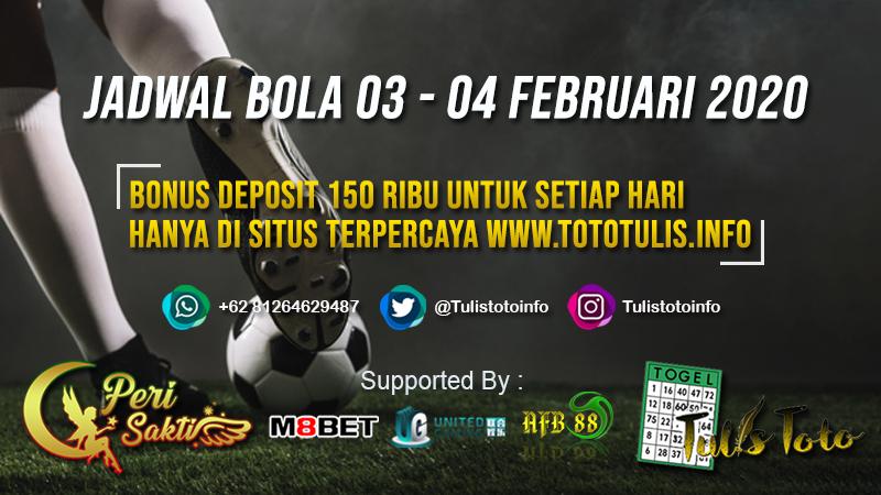 JADWAL BOLA TANGGAL 03 – 04 FEBRUARI 2020