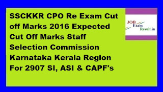 SSCKKR CPO Re Exam Cut off Marks 2016 Expected Cut Off Marks Staff Selection Commission Karnataka Kerala Region For 2907 SI, ASI & CAPF's