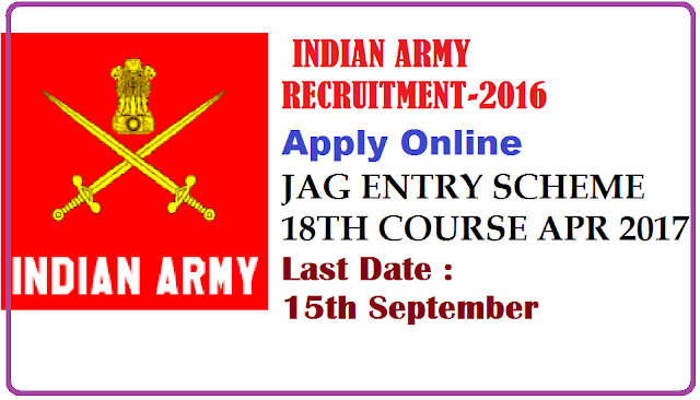 JOIN INDIAN ARMY RECRUITMENT-2016|RECRUITING DIRECTORATE WEBSITE: www.joinindianarmy.nic.in|JAG ENTRY SCHEME 18TH COURSE APR 2017|SHORT SERVICE COMMISSION (NT) COURSE FOR LAW GRADUATE Applications are invited from Law graduates (married / unmarried male and unmarried Female candidates) for grant of Short Service Commission in the Indian Army for Judge Advocate General Department.. /2016/07/indian-army-recruitment-Recruitment-2016jag-entry-scheme-18th-course-april-2017-short-service-commission-nt-course-for-law-graduates-apply-onlin.html
