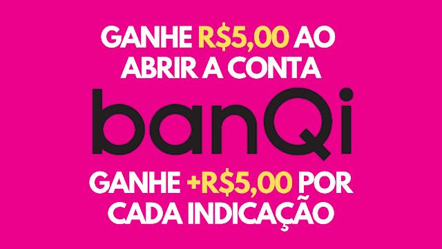 banQi | Ganhe R$5,00 ao abrir sua conta e mais R$5,00 por cada indicação. APROVEITE!