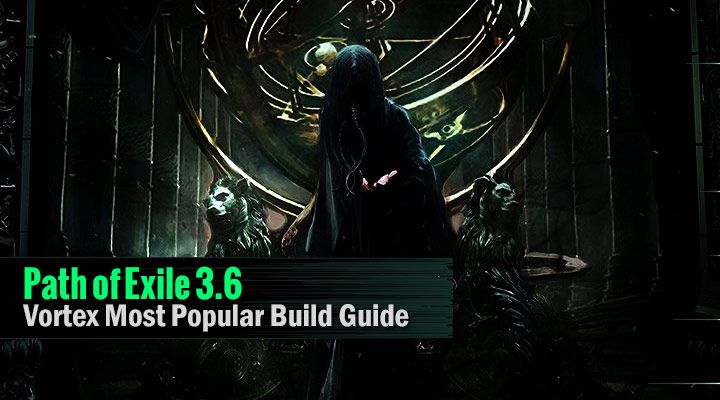Path of Exile 3 6 Vortex Most Popular Build Guide