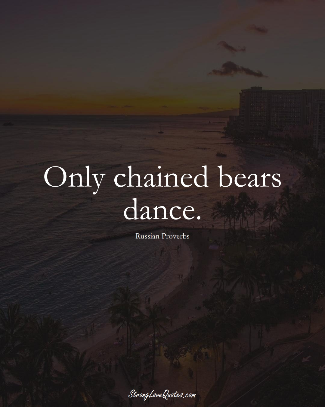 Only chained bears dance. (Russian Sayings);  #AsianSayings