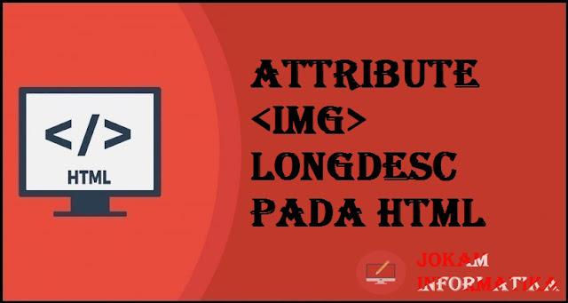 Tagging <img> Longdesc Attribute Pada Bahasa Pemrograman HTML - JOKAM INFORMATIKA