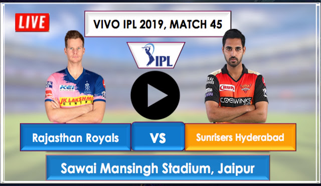 SRH vs RR Live Streaming Free, IPL 2019 Match 45