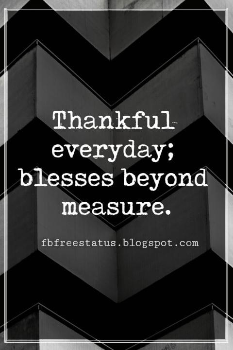 Inspirational Quotes For Thanksgiving, Thankful everyday; blesses beyond measure.