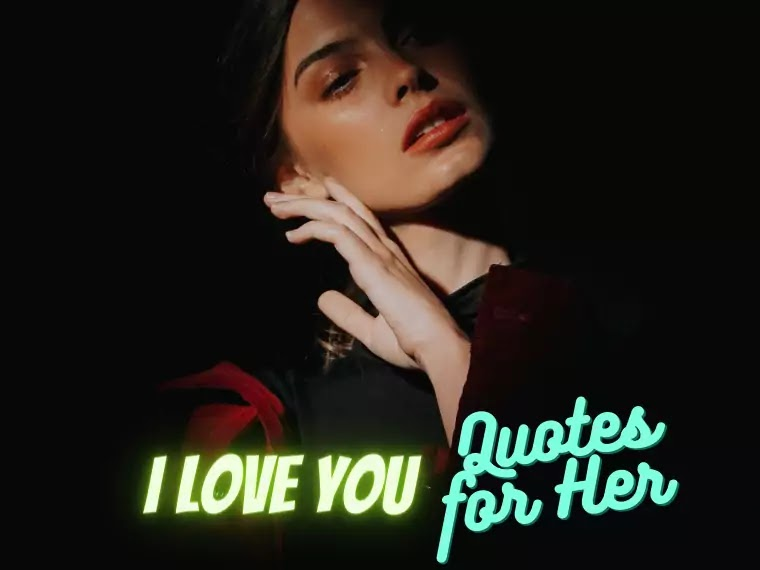 I Love You Quotes for Her That Will Make Her Cry, What to say to a girl that will melt her heart?