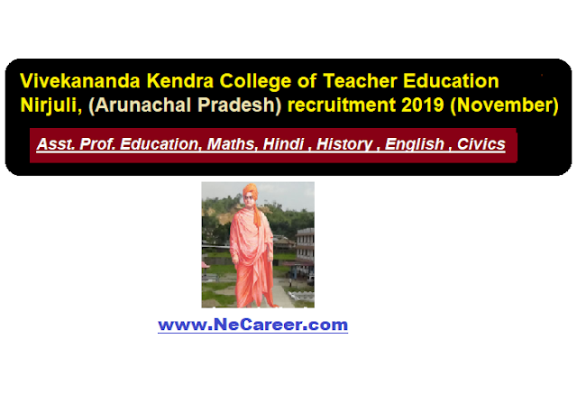Vivekananda Kendra College of Teacher Education Nirjuli recruitment 2019 (Nov) | Assistant Professor vacancy