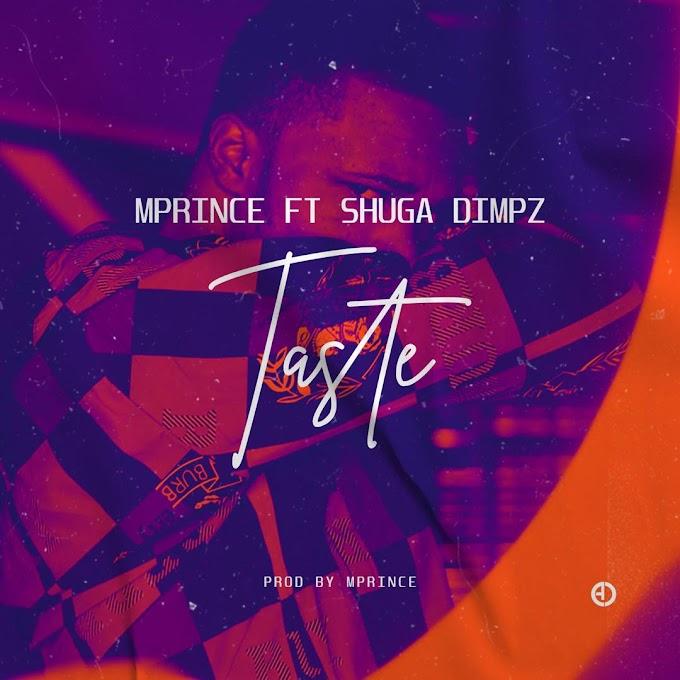 MUSIC : mprince -taste ft Shuga dimpz