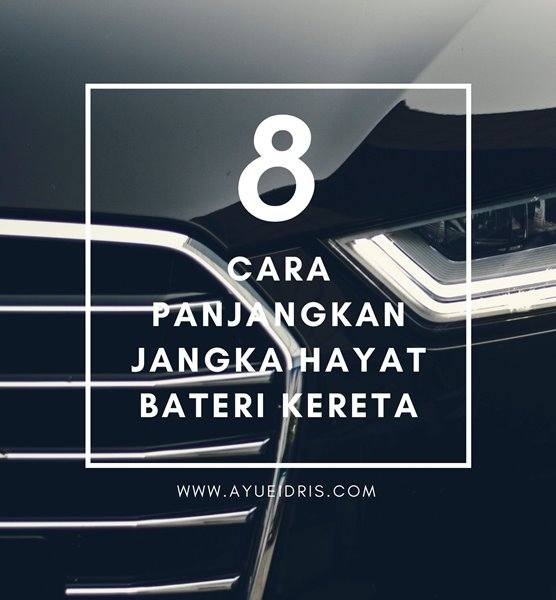 8 Cara Panjangkan Jangka Hayat Bateri Kereta