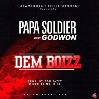 [COMING SOON] Papa Soldier - Dem Boizz Feat. Godwon