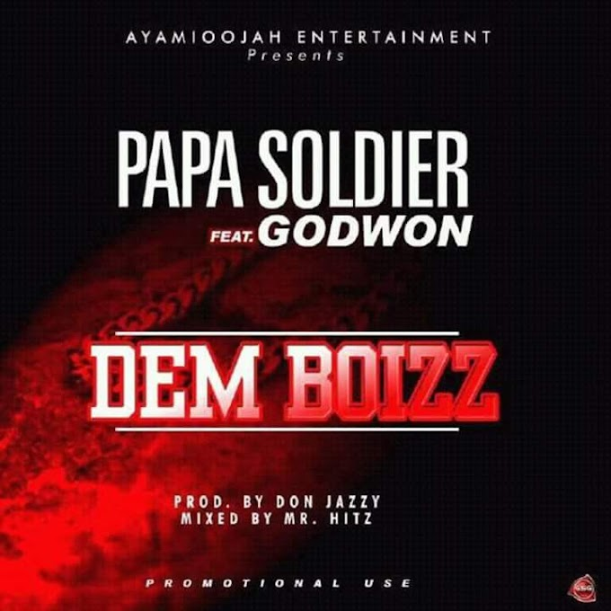 [COMING SOON] Papa Soldier - Dem Boizz Feat. Godwon