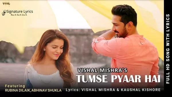 Tumse Pyaar Hai Lyrics - Vishal Mishra   Ft. Rubina Dilaik, Abhinav Shukla
