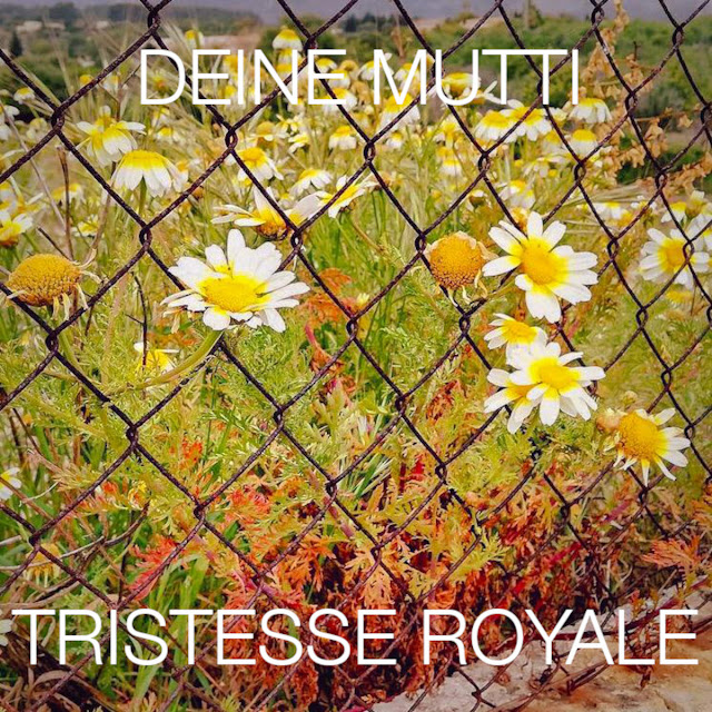 Deine Mutti - Tristesse Royale